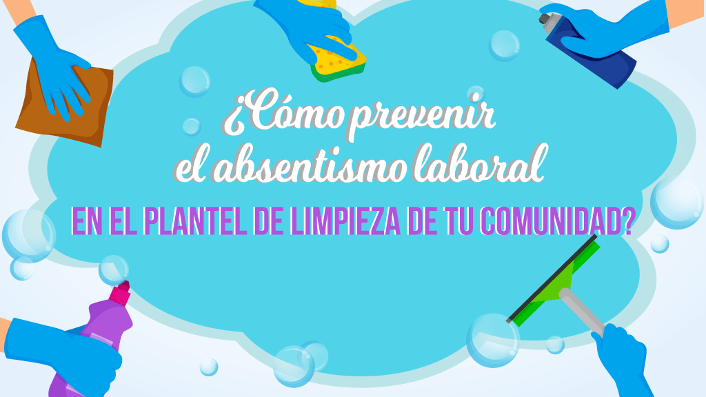 ¿Cómo prevenir el absentismo laboral en el plantel de limpieza de tu comunidad?
